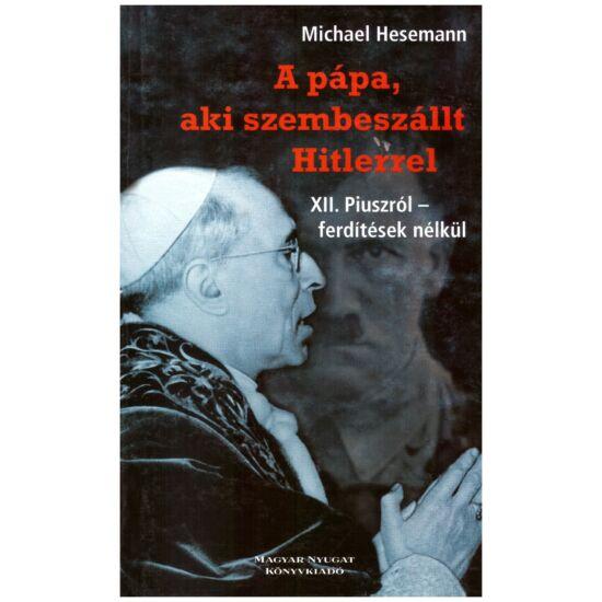 Michael Hesemann - A pápa, aki szembeszállt Hitlerrel - XII. Piuszról ferdítések nélkül