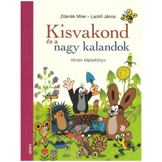 Zdenek Miler-Lackfi János - Kisvakond és a nagy kalandok