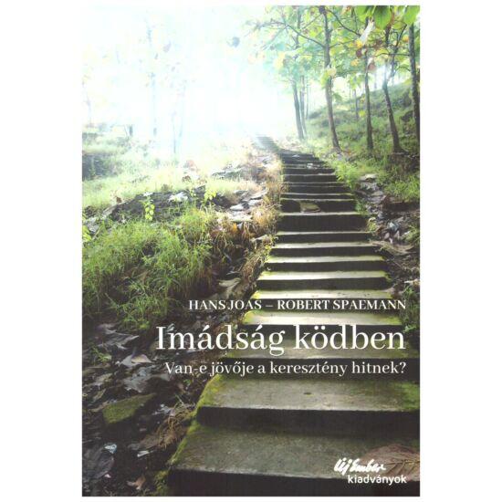 Hans Joas-Robert Sraemen - Imádság a ködben  - Van-e jövője a keresztény hitnek?