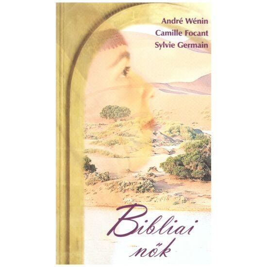 André Eénin-Camille Focant-Sylvie Germain - Bibliai nők