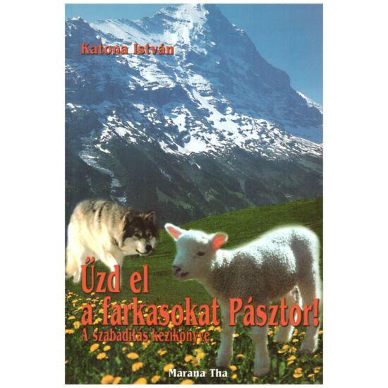Katona István - Űzd el a farkasokat Pásztor! - a szabadítás kézikönyve