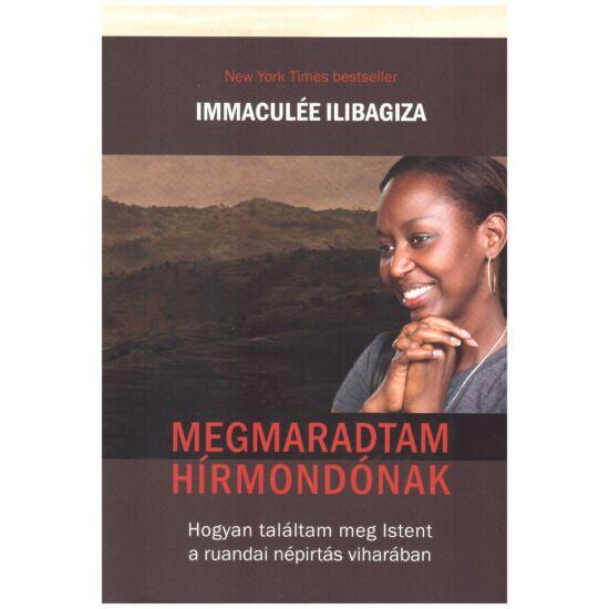 Immaculée Ilibagiza - Megmaradtam hírmondónak