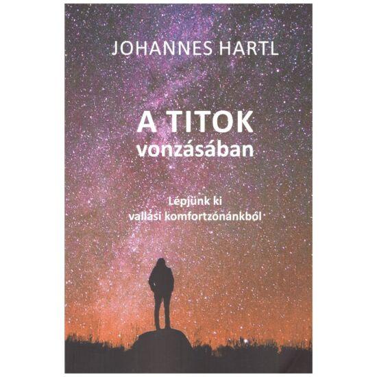 Johannes Hartl - A  titok vonzásában - Lépjünk ki vallási konfortzónánkból