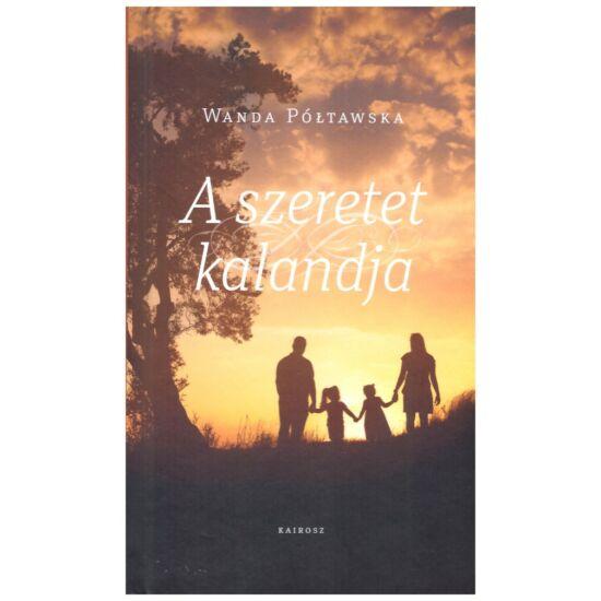 Wanda Poltawska - A szeretet kalandja