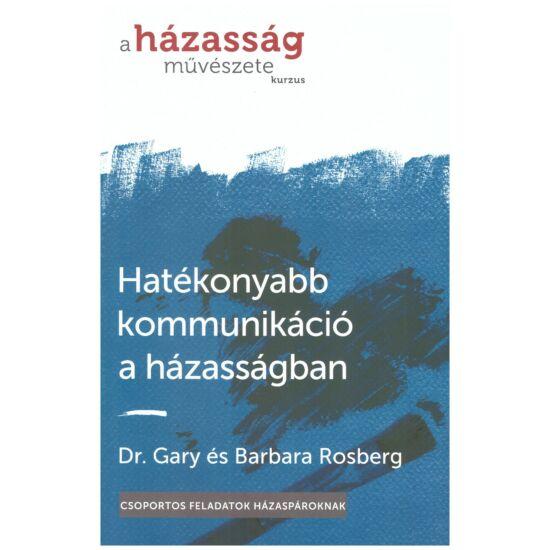 Dr. Gary és Barbara Rosberg - Hatékonyabb kommunikáció a házasságban