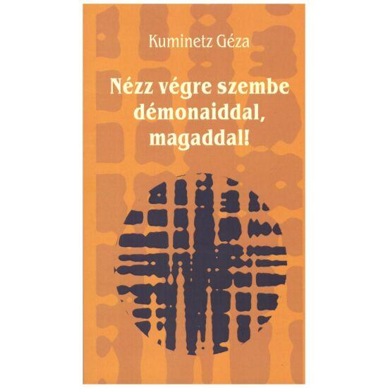 Kuminetz Géza - Nézz végre szembe démonaiddal, magaddal!  -  Élet az Igazságban egy Igazság nélküli világban
