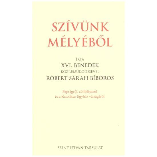 """XVI. Benedek-Robert Sarah - Szívünk mélyéből"""""""