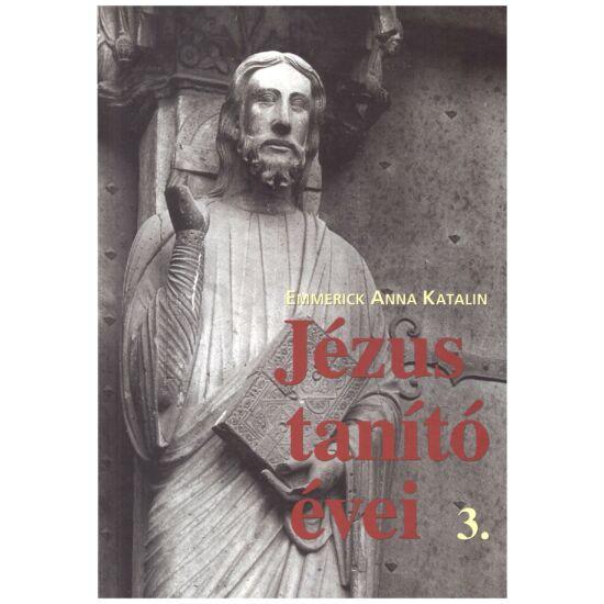 Emmerick Anna Katalin - Jézus tanító évei 3.