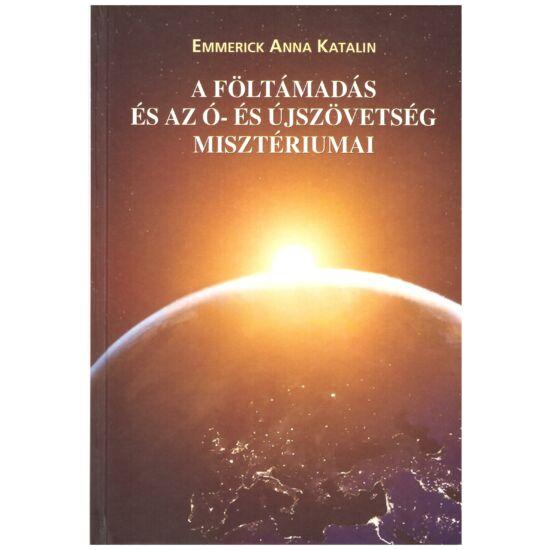 Emmerick Anna Katalin - A föltámadás és az Ó- és Újszövetség misztériumai