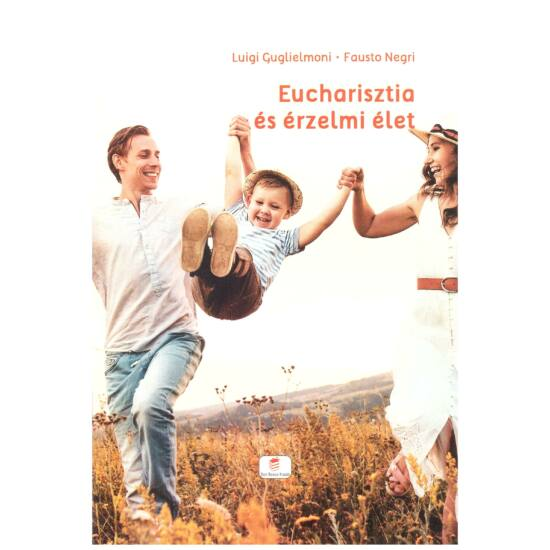 Luigi Guglielmoni-Fausto Negri - Eucharisztia és érzelmi élet
