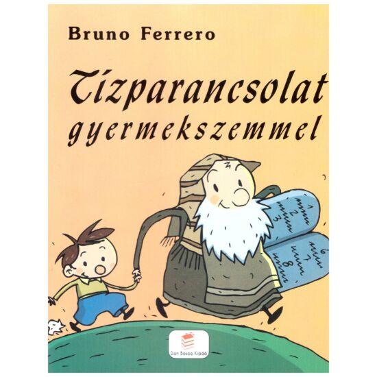 Bruno Ferrero - Tízparancsolat gyermekszemmel