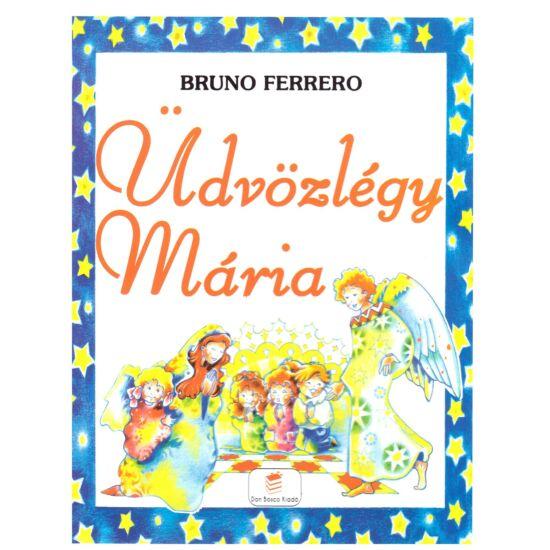 Bruno Ferrero - Üdvözlégy Mária