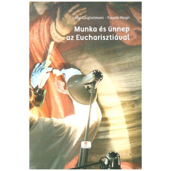 Luigi Guglielmoni-Fausto Negri - Munka és ünnep az Eucharisztiával