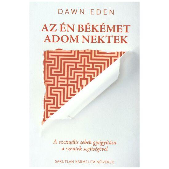 Dawn Eden - Az én békémet adom nektek - A szexuális sebek gyógyítása a szentek segítségével
