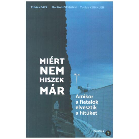 Tobias Faix-Martin Hofmann-Tobia Künkler - Miért nem hiszek már?