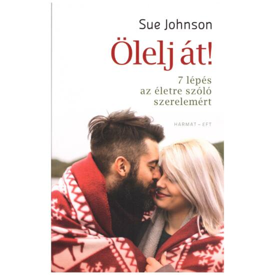 Sue Johnson - Ölelj át - 7 lépés az életre szóló szerelemért