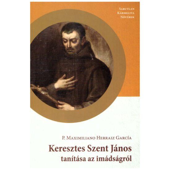 P. Maximilo Herraiz Garcia - Keresztes Szent János tanítása az imádságról