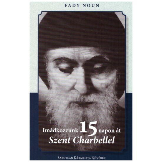 Fady Noun - Imádkozzunk 15 napon át Szent Charbellel