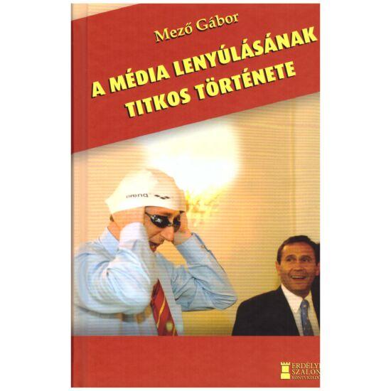 Mező Gábor - A média lenyúlásának titkos története