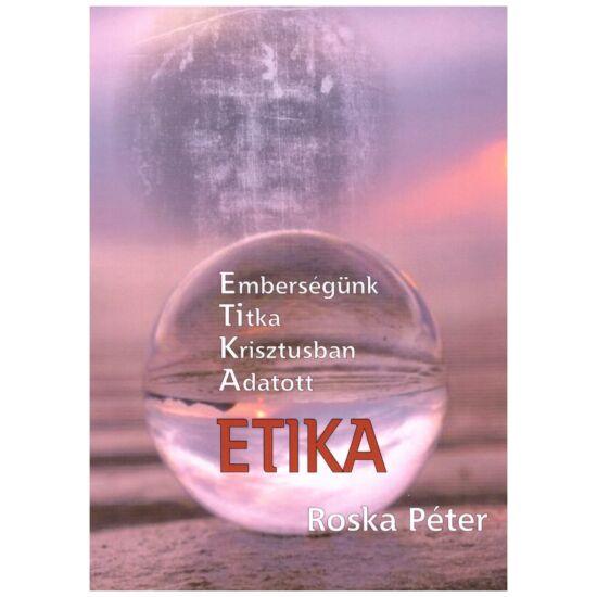 Roska Péter - Etika (Emberségünk TItka Krisztusban Adatott)