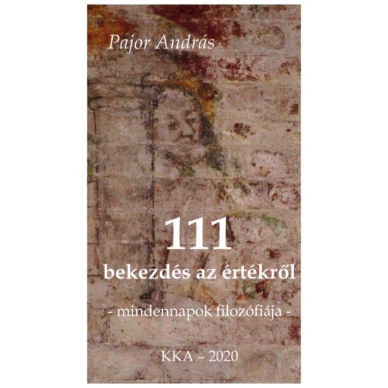 Pajor András - 111 bekezdés az értékről -  mindennapok filozófiája