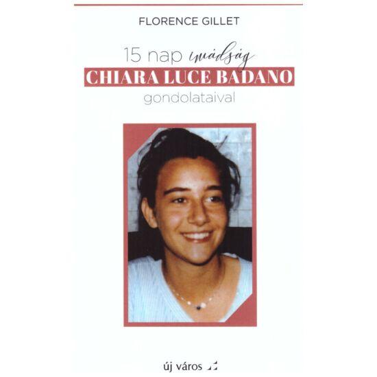 Florence Gillet - 15 nap imádság Chiara Luce Badano gondolataival