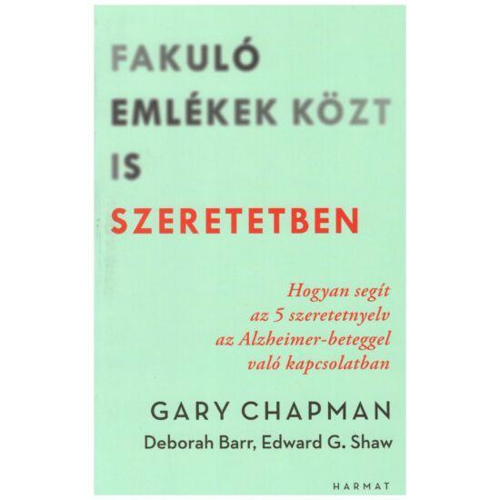 Gary Chapman-Deborah Barr-Edward G. Shaw - Fakuló emlékek közt is szeretetben