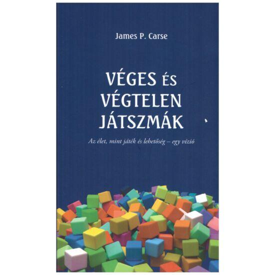 James P. Carse - Véges és végtelen játszmák  - Az élet mint játék és lehetőség - egy vízió