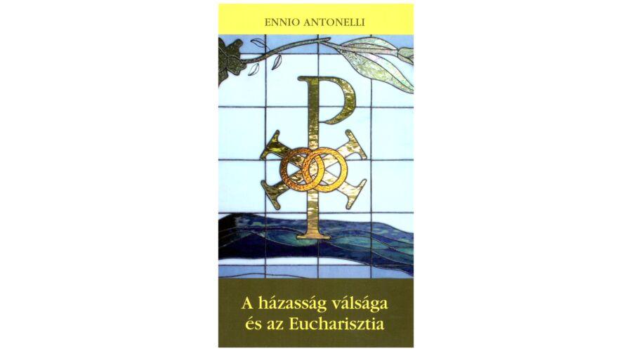 5303667161 Ennio Antonelli - A házasság vásága és az Eucharisztia - Házasság ...
